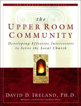 The Upper Room Community: Developing Effective Intercessors to Serve the Local Church (The Church Life Series)