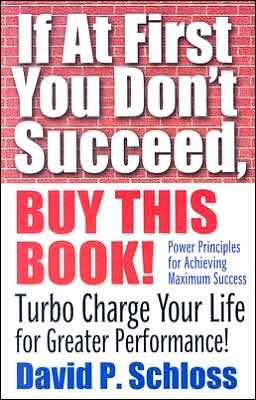 If at First You Don't Succeed, Buy This Book!: Turbo Charge Your Life for Greater Performance