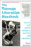 Teenage Liberation Handbook: How to Quit School and Get a Real Life and Education
