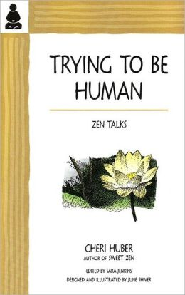 Trying To Be Human: Zen Talks from Cheri Huber
