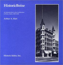 Historic Boise: An Introduction to the Architecture of Boise, Idaho, 1863-1938