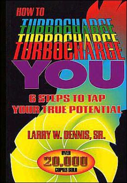 How to Turbo Charge You: Six Steps to Top Your True Potential