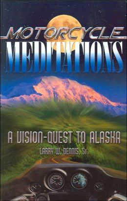 Motorcycle Meditations: A Vision Quest to Alaska