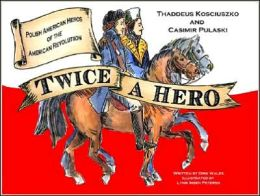 Twice a Hero: Polish American Heroes of the American Revolutuion
