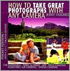 How to Take Great Photographs with Any Camera: Photography Made Easy
