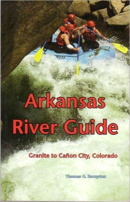 Arkansas River Guide: Granite to Canon City, Colorado