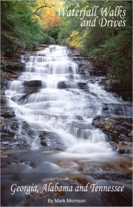 Waterfall Walks and Drives in Georgia, Alabama and Tennessee: Second Edition