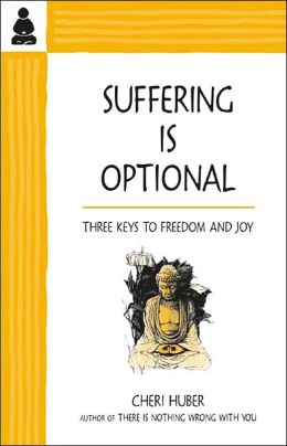 Suffering Is Optional: Three Keys to Freedom and Joy