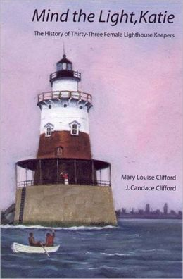 Mind the Light, Katie: The History of Thirty-Three Female Lighthouse Keepers