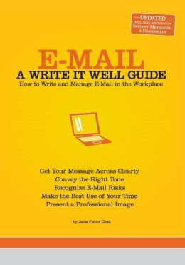 E-Mail: How to Write and Manage E-Mail in the Workplace