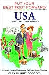 Put Your Best Foot Forward: U. S. A.: A Fearless Guide to Understanding the United States of America