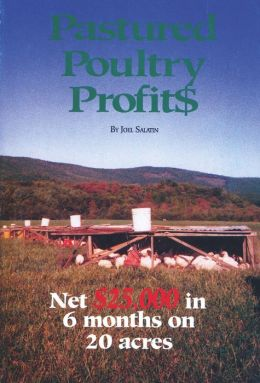 Pastured Poultry Profits: Net $25,000 in 6 Months on 20 Acres