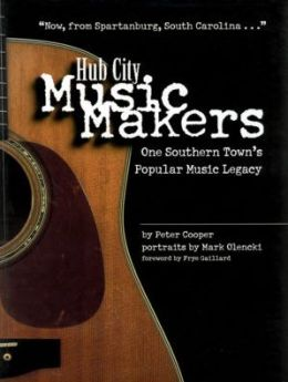 Hub City Music Makers: One Southern Town's Popular Music Legacy