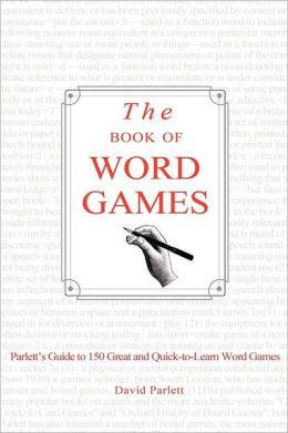 The Book of Word Games: Parlett's Guide to 150 Great and Quick-To-Learn Word Games