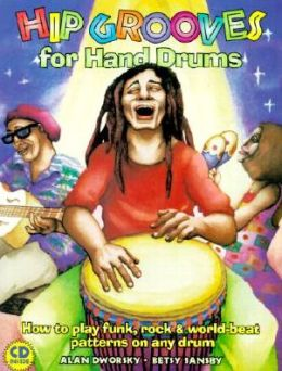 Hip Grooves for Hand Drums: How to Play Funk, Rock and World-Beat Patterns on Any Drum