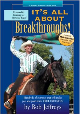 It's All about Breakthroughs!: Hundreds of Exercises That Will Make You and Your Horse True Partners!