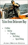 Tales from Delaware Bay: Crabbing,Boating,Trapping,Net Fishing, Sports Fishing