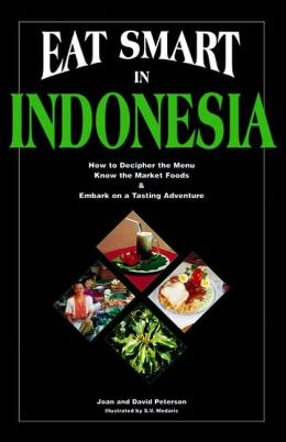 Eat Smart in Indonesia: How to Decipher the Menu, Know the Market Foods and Embark on a Tasting Adventure