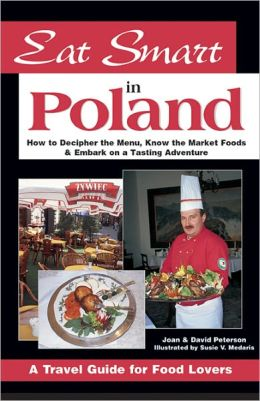 Eat Smart in Poland: How to Decipher the Menu, Know the Market Foods and Embark on a Tasting Adventure