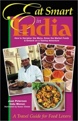 Eat Smart in India: How to Decipher the Menu, Know the Market Foods & Embark on a Tasting Adventure
