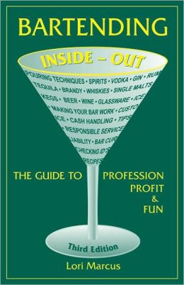 Bartending Inside-Out: The Guide to Profession, Profit, and Fun