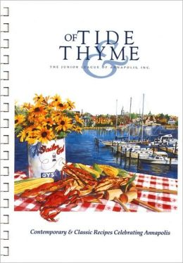 Of Tide and Thyme: Contemporary & Classic Recipes Celebrating Annapolis