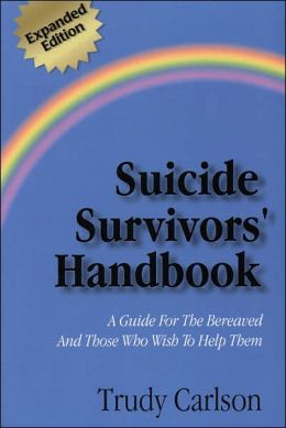 Suicide Survivors' Handbook: A Guide to the Bereaved and Those Who Wish to Help Them