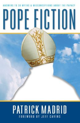 Pope Fiction: Answers to 30 Myths and Misconceptions about the Papacy