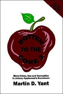 Rotten to the Core 2: More Crime, Sex and Corruption in Johnny Appleseed's Hometown