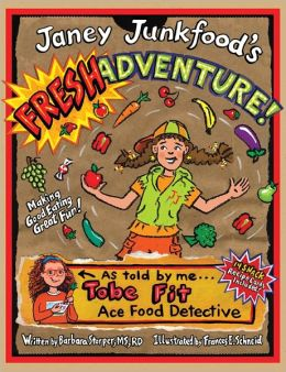 Janey Junkfood's Fresh Adventure!: Making Good Eating Great Fun!