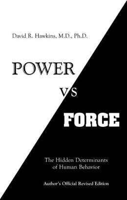Power Versus Force: An Anatomy of Consciousness, the Hidden Determinants of Human Behavior