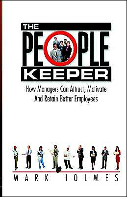 People Keeper: How Managers Can Attract, Motivate and Retain Better Employees