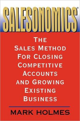 Salesonomics: The Sales Method for Closing Competitive Accounts and Growing Existing Business