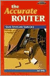 The Accurate Router: Quick Setups and Simple Jigs