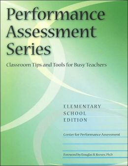 Performance Assessment Series: Classroom Tips and Tools for Busy Teachers Elementary School Edition