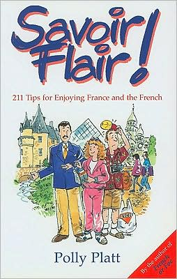 Savoir Flair!: 211 Tips for Enjoying France and the French