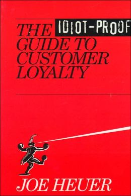 The Idiot-Proof Guide to Customer Loyalty
