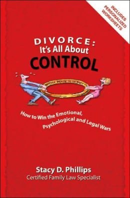Divorce: It's All About Control-How to Win the Emotional, Psychological and Legal Wars