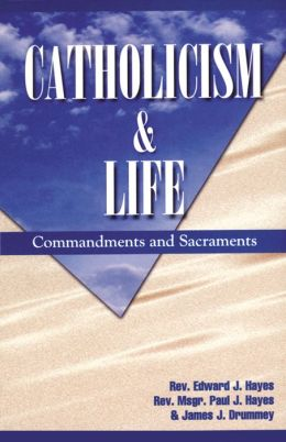 Catholicism and Life: Commandments and Sacraments