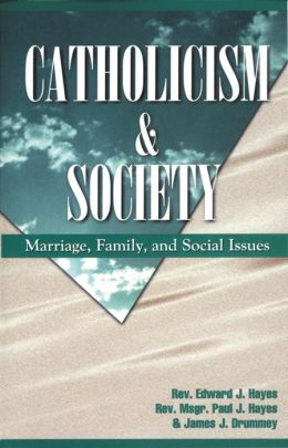 Catholicism and Society: Marriage, Family, Social Issues