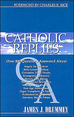 Catholic Replies 2: The over 800 Questions Answered about Angels, the Antichrist, Birth Control, Celibacy, Confession, Death Penalty, Enne