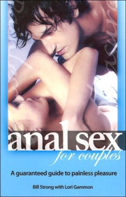 Anal Sex for Couples: A Guaranteed Guide to Painless Pleasure