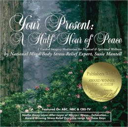 Your Present: A Half-Hour of Peace: A Guided Imagery Meditation for Physical and Spiritual Wellness