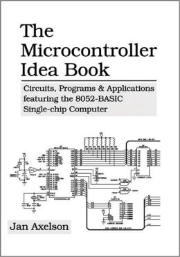 The Microcontroller Idea Book: Circuits, Programs and Applications Featuring the 8052-Basic Single-Chip Computer