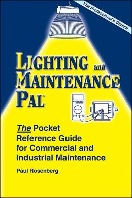 Lighting and Maintenance Pal (The Pal Series of Engineering Reference): The Pocket Reference Guide for Commercial and Industrial Maintenance
