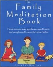 Family Meditation Book: How Ten Minutes a Day Together can Make Life Saner (and more pleasant) for Even the Busiest Families.