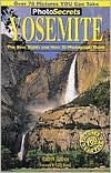 Photosecrets Yosemite: The Best Sights and How to Photograph Them
