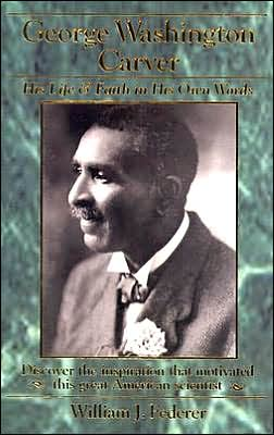 George Washington Carver - His Life and Faith in His Own Words