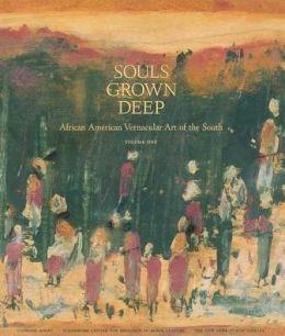 Souls Grown Deep: African American Vernacular Art of the South