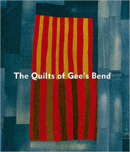 Quilts of Gee's Bend: Masterpieces from a Lost Place